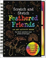 Feathered Friends Scratch and Sketch TM: An Art Activity Book for BirdWatchers and Artists of All Ages