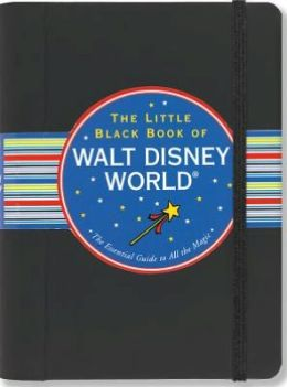The Little Black Book of Disney World 2013: The Essential Guide to All the Magic