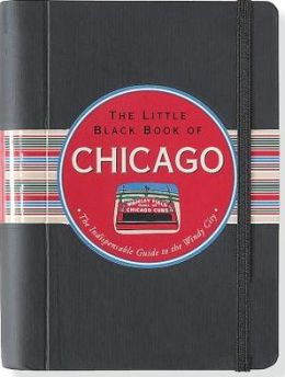 The Little Black Book of Chicago 2013: The Indispensible Guide to the Windy City