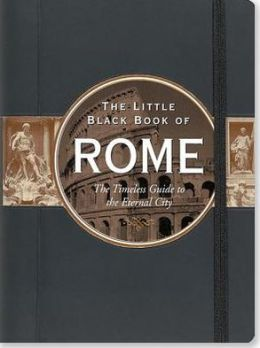 The Little Black Book of Rome 2014: The Timeless Guide to the Eternal City