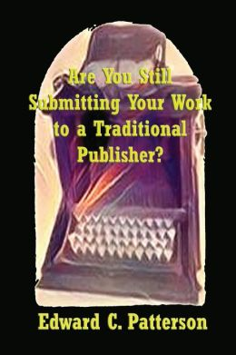 Are You Still Submitting Your Work To A Traditional Publisher?