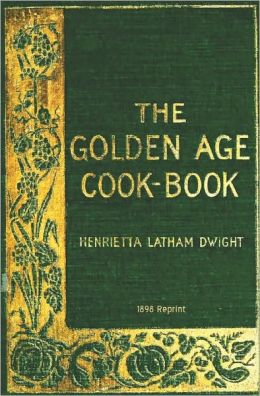 The Golden Age Cookbook - 1898 Reprint