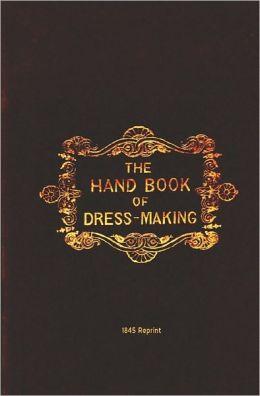 The Handbook Of Dressmaking - 1845 Reprint