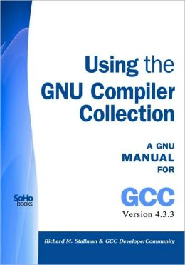 Using the Gnu Compiler Collection: A Gnu Manual for Gcc Version 4. 3. 3