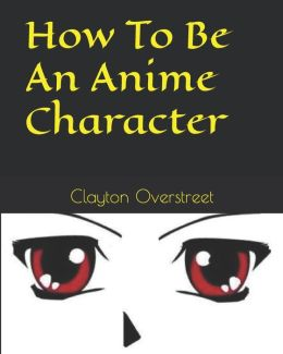 How to Be an Anime Character