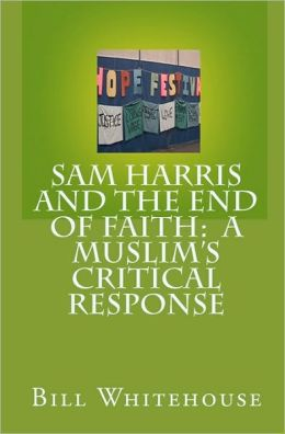 Sam Harris and the End of Faith - A Muslim's Critical Response