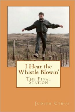 I Hear the Whistle Blowin': The Final Station Judith Cyrus, Al Anderson, George Inslee and Juli Rising