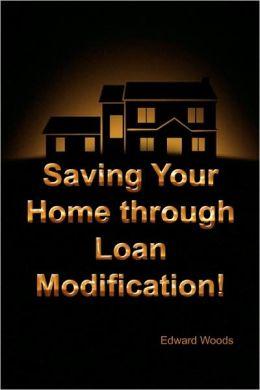 Saving Your Home Through Loan Modification!