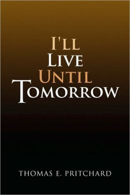 I'Ll Live Until Tomorrow