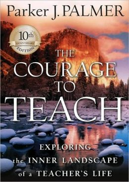 Courage to Teach, 10th Anniversary Edition: Exploring the Inner Landscape of a Teacher's Life
