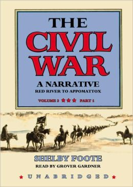The Civil War: A Narrative, Volume 3: Red River to Appomattox