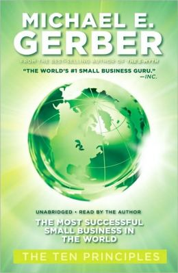 The Most Successful Small Business in the World: The First Ten Principles