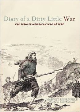 The Diary of a Dirty Little War: The Spanish-American War of 1898