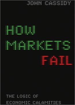 How Markets Fail: The Logic of Economic Calamities