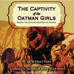 The Captivity of the Oatman Girls: Among the Apache and Mohave Indians