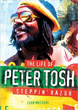 Steppin' Razor, the Life of Peter Tosh