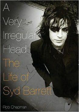 A Very Irregular Head: The Life of Syd Barrett