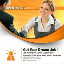 Get Your Dream Job!: Job Hunting and Career Success Skills