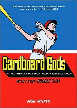 Cardboard Gods: An All-American Tale Told through Baseball Cards