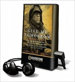 Give Me Tomorrow: The Korean Wars Greatest Untold Story - The Epic Stand of the Marines of George Company [With Earbuds]