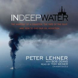 In Deep Water: The Anatomy of a Disaster, the Fate of the Gulf, and How to End Our Oil Addiction