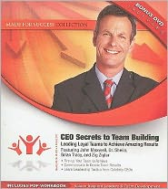 CEO Secrets to Team Building: Leading Loyal Teams to Achieve Amazing Results
