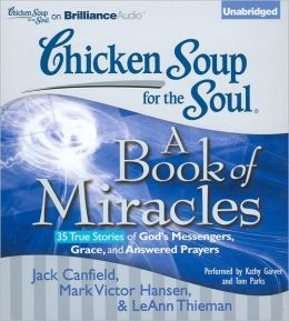 Chicken Soup for the Soul: A Book of Miracles - 35 True Stories of God's Messengers, Grace, and Answered Prayer