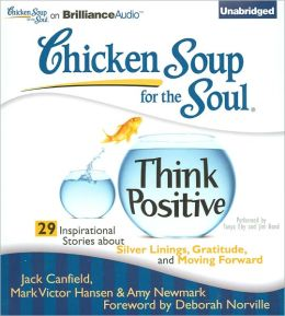 Chicken Soup for the Soul: Think Positive - 29 Inspirational Stories about Silver Linings, Gratitude and Moving Forward