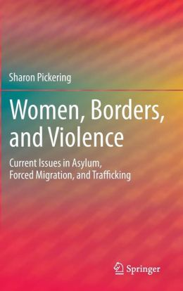 Women, Borders, and Violence: Current Issues in Asylum, Forced Migration, and Trafficking