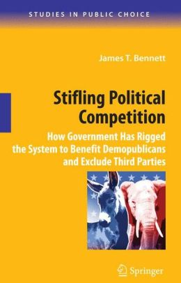 Stifling Political Competition: How Government Has Rigged the System to Benefit Demopublicans and Exclude Third Parties