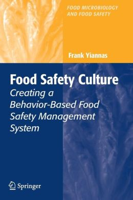 Food Safety Culture: Creating a Behavior-Based Food Safety Management System