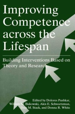 Improving Competence Across the Lifespan: Building Interventions Based on Theory and Research