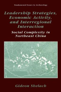 Leadership Strategies, Economic Activity, and Interregional Interaction: Social Complexity in Northeast China