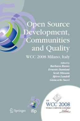 Open Source Development, Communities and Quality: IFIP 20th World Computer Congress, Working Group 2.3 on Open Source Software, September 7-10, 2008, Milano, Italy