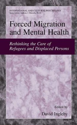 Forced Migration and Mental Health: Rethinking the Care of Refugees and Displaced Persons