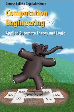 Computation Engineering: Applied Automata Theory and Logic