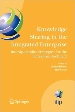Knowledge Sharing in the Integrated Enterprise: Interoperability Strategies for the Enterprise Architect