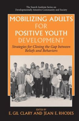 Mobilizing Adults for Positive Youth Development: Strategies for Closing the Gap between Beliefs and Behaviors