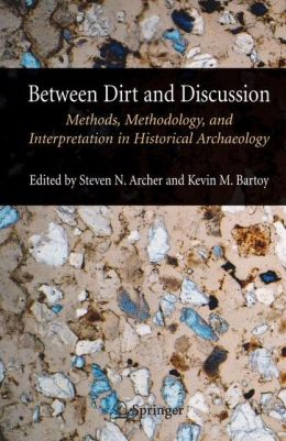 Between Dirt and Discussion: Methods, Methodology and Interpretation in Historical Archaeology