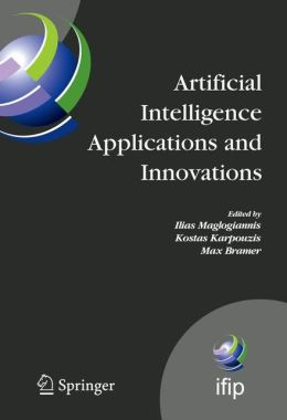 Artificial Intelligence Applications and Innovations: 3rd IFIP Conference on Artificial Intelligence Applications and Innovations (AIAI), 2006, June 7-9, 2006, Athens, Greece