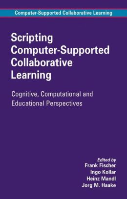 Scripting Computer-Supported Collaborative Learning: Cognitive, Computational and Educational Perspectives