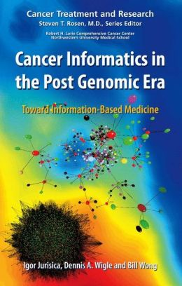 Cancer Informatics in the Post Genomic Era: Toward Information-Based Medicine