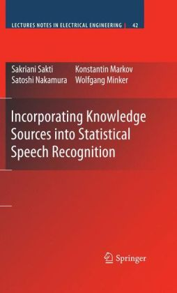 Incorporating Knowledge Sources into Statistical Speech Recognition