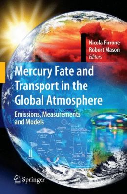 Mercury Fate and Transport in the Global Atmosphere: Emissions, Measurements and Models
