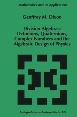 Division Algebras:: Octonions Quaternions Complex Numbers and the Algebraic Design of Physics
