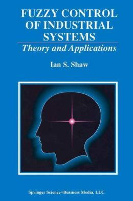 Fuzzy Control of Industrial Systems: Theory and Applications