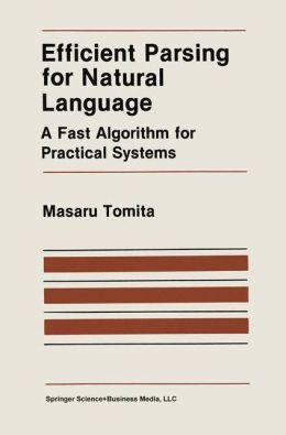 Efficient Parsing for Natural Language: A Fast Algorithm for Practical Systems