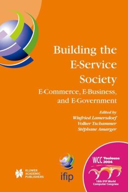 Building the E-Service Society: E-Commerce, E-Business, and E-Government