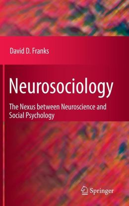 Neurosociology: The Nexus Between Neuroscience and Social Psychology