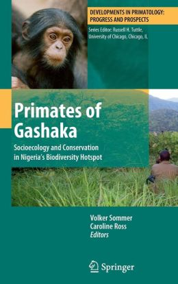 Primates of Gashaka: Socioecology and Conservation in Nigeria's Biodiversity Hotspot